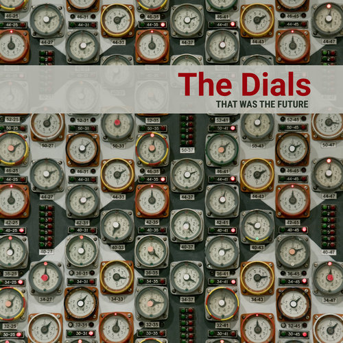 the dials - that was the future - album cover.jpg